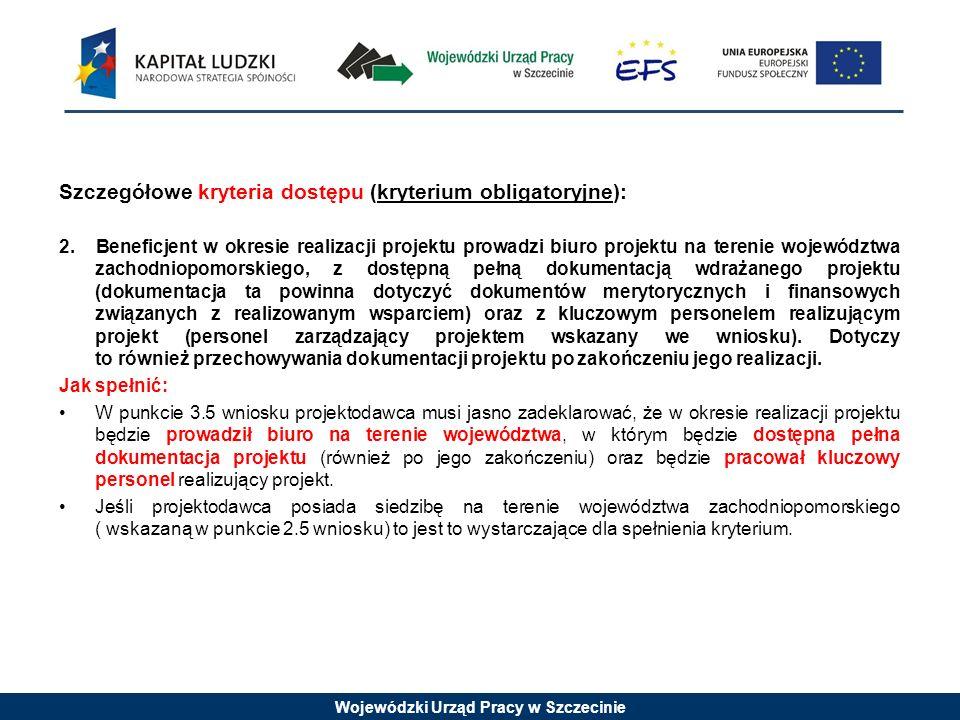 Wojewódzki Urząd Pracy w Szczecinie Szczegółowe kryteria dostępu (kryterium obligatoryjne): 2.