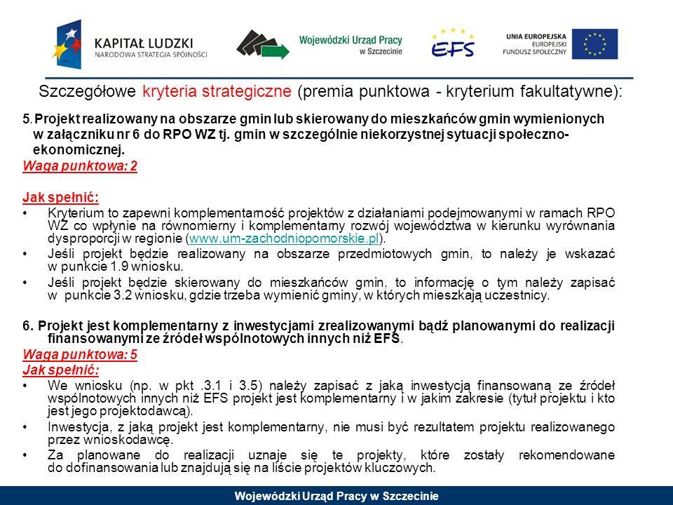 Wojewódzki Urząd Pracy w Szczecinie Szczegółowe kryteria strategiczne (premia punktowa - kryterium fakultatywne): 5.