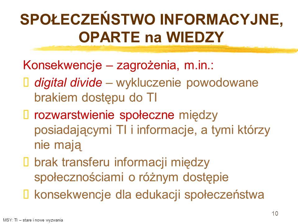 10 SPOŁECZEŃSTWO INFORMACYJNE, OPARTE na WIEDZY Konsekwencje – zagrożenia, m.in.: digital divide – wykluczenie powodowane brakiem dostępu do TI rozwar
