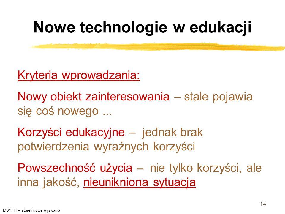 14 Nowe technologie w edukacji Kryteria wprowadzania: – Nowy obiekt zainteresowania – stale pojawia się coś nowego... – Korzyści edukacyjne – jednak b
