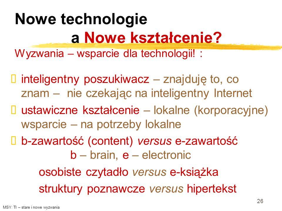 26 Nowe technologie a Nowe kształcenie? Wyzwania – wsparcie dla technologii! : inteligentny poszukiwacz – znajduję to, co znam – nie czekając na intel