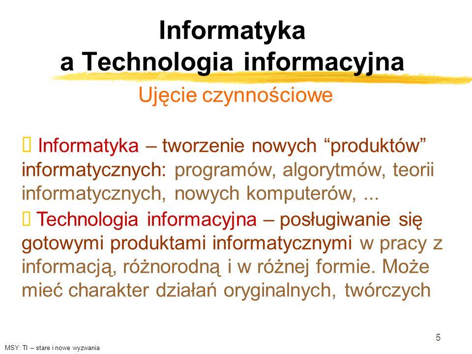 5 Informatyka a Technologia informacyjna Ujęcie czynnościowe Informatyka – tworzenie nowych produktów informatycznych: programów, algorytmów, teorii i