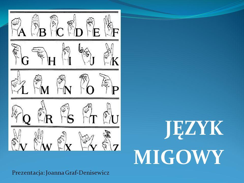 JĘZYK MIGOWY Prezentacja: Joanna Graf-Denisewicz