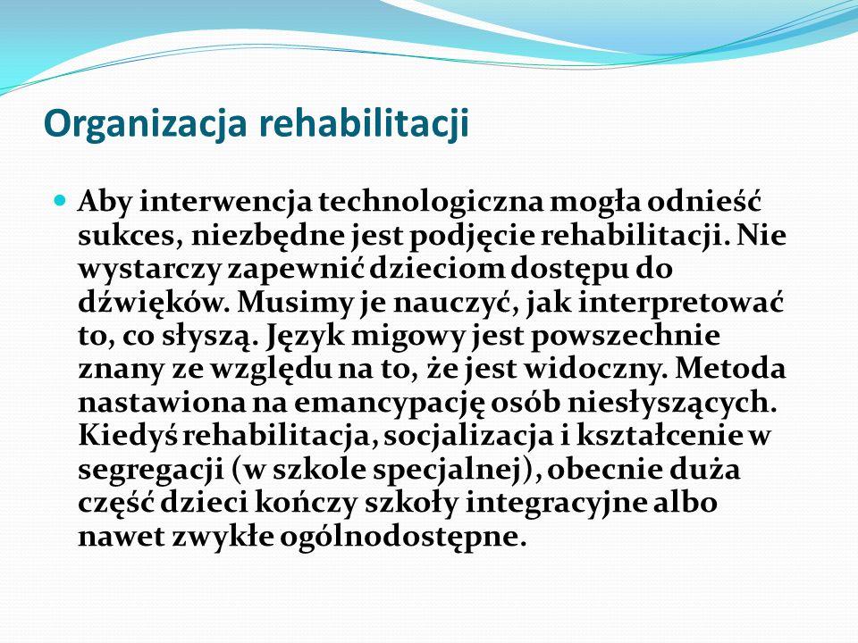 Organizacja rehabilitacji Aby interwencja technologiczna mogła odnieść sukces, niezbędne jest podjęcie rehabilitacji. Nie wystarczy zapewnić dzieciom