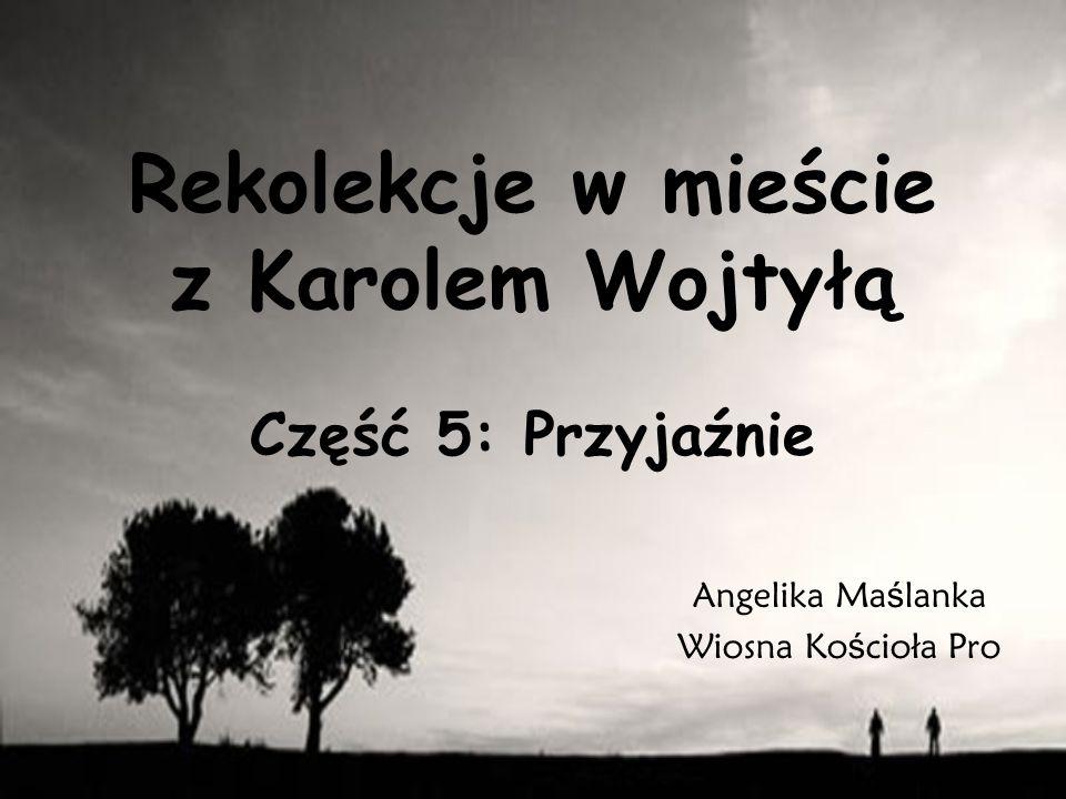 Rekolekcje w mieście z Karolem Wojtyłą Część 5: Przyjaźnie Angelika Ma ś lanka Wiosna Ko ś cioła Pro