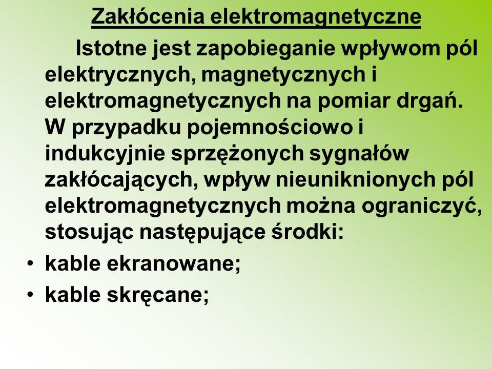 Zakłócenia elektromagnetyczne Istotne jest zapobieganie wpływom pól elektrycznych, magnetycznych i elektromagnetycznych na pomiar drgań. W przypadku p