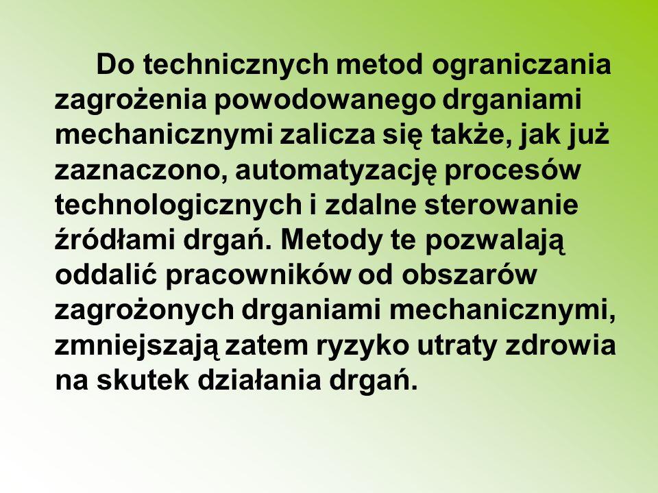 Do technicznych metod ograniczania zagrożenia powodowanego drganiami mechanicznymi zalicza się także, jak już zaznaczono, automatyzację procesów techn