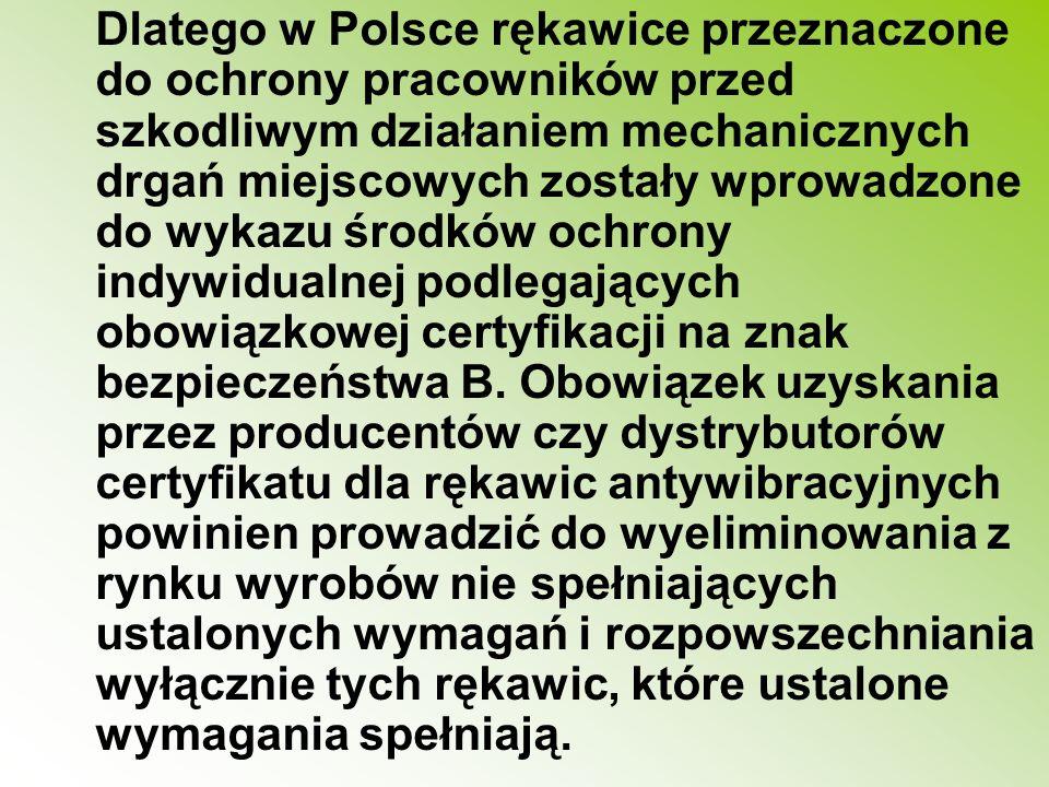 Dlatego w Polsce rękawice przeznaczone do ochrony pracowników przed szkodliwym działaniem mechanicznych drgań miejscowych zostały wprowadzone do wykaz