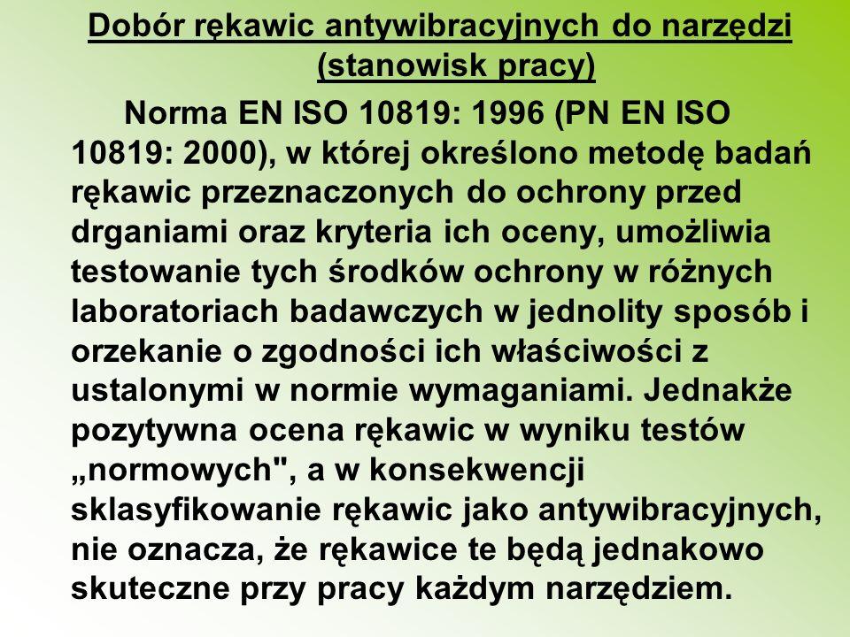 Dobór rękawic antywibracyjnych do narzędzi (stanowisk pracy) Norma EN ISO 10819: 1996 (PN EN ISO 10819: 2000), w której określono metodę badań rękawic