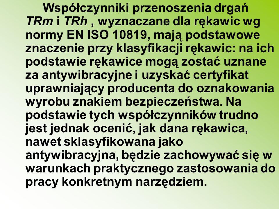 Współczynniki przenoszenia drgań TRm i TRh, wyznaczane dla rękawic wg normy EN ISO 10819, mają podstawowe znaczenie przy klasyfikacji rękawic: na ich