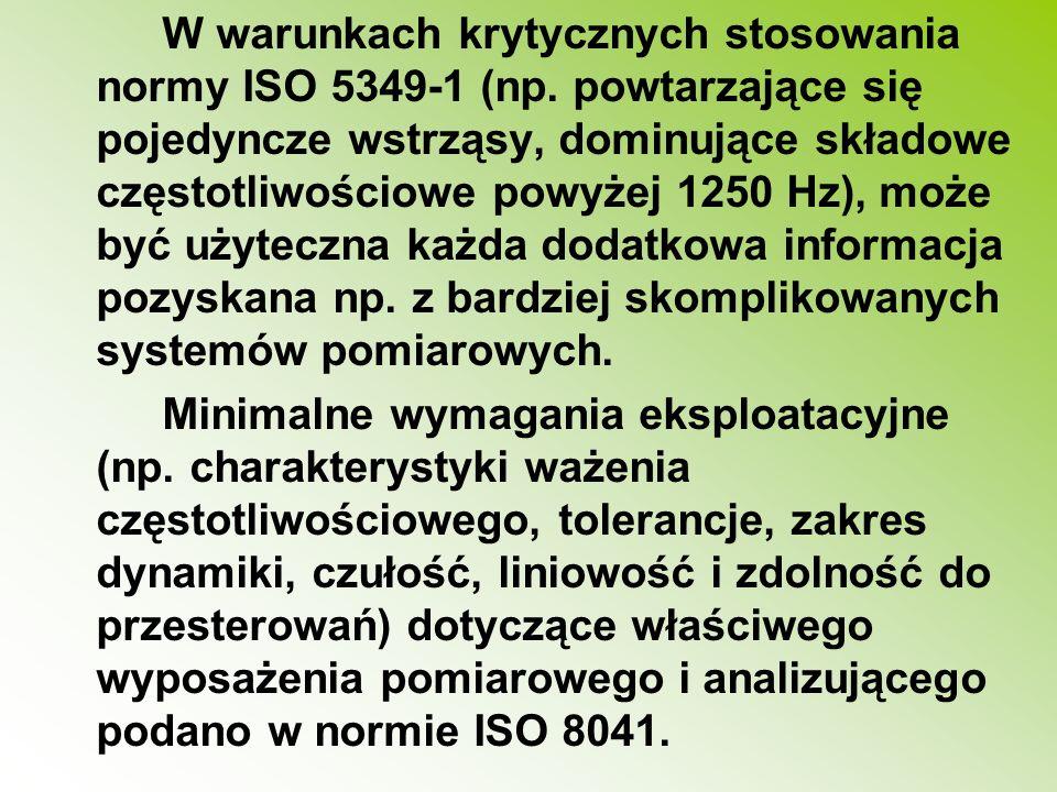 W warunkach krytycznych stosowania normy ISO 5349-1 (np. powtarzające się pojedyncze wstrząsy, dominujące składowe częstotliwościowe powyżej 1250 Hz),