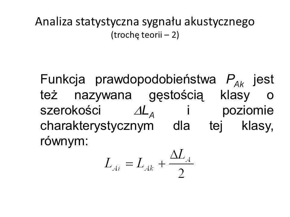 Analiza statystyczna sygnału akustycznego (trochę teorii – 2) Funkcja prawdopodobieństwa P Ak jest też nazywana gęstością klasy o szerokości L A i poz