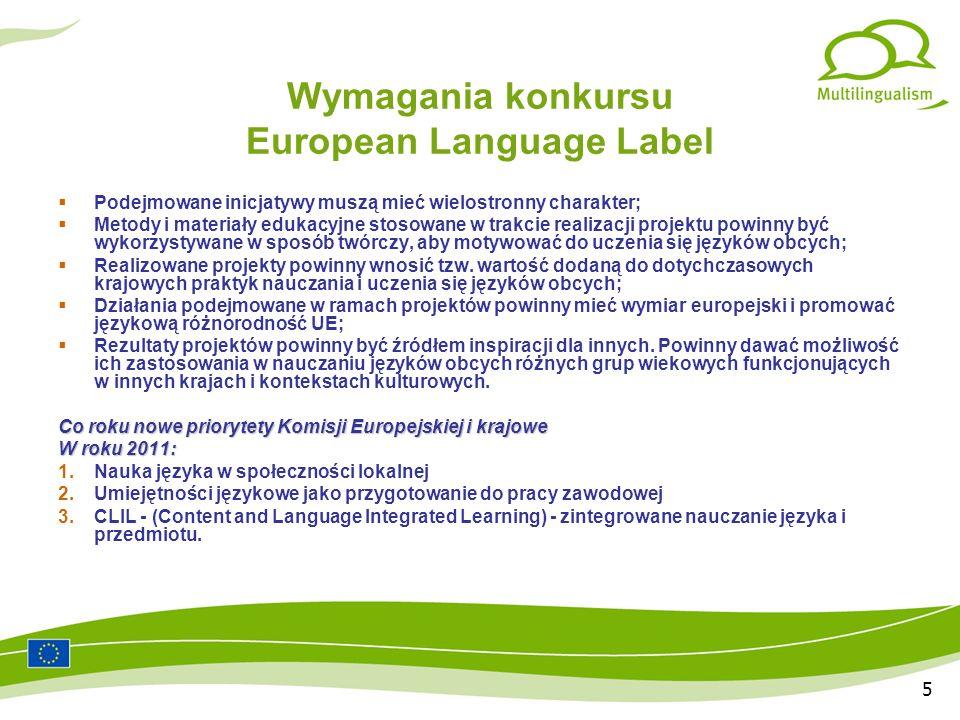 5 Wymagania konkursu European Language Label Podejmowane inicjatywy muszą mieć wielostronny charakter; Metody i materiały edukacyjne stosowane w trakcie realizacji projektu powinny być wykorzystywane w sposób twórczy, aby motywować do uczenia się języków obcych; Realizowane projekty powinny wnosić tzw.