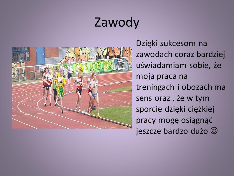 Zawody Dzięki sukcesom na zawodach coraz bardziej uświadamiam sobie, że moja praca na treningach i obozach ma sens oraz, że w tym sporcie dzięki ciężk