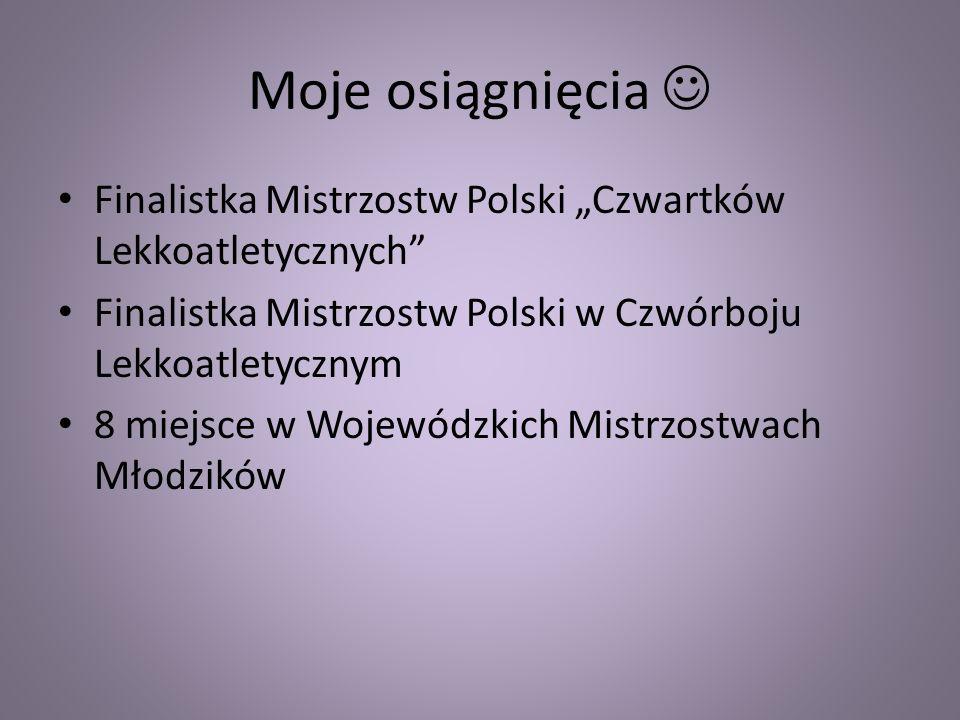 Moje osiągnięcia Finalistka Mistrzostw Polski Czwartków Lekkoatletycznych Finalistka Mistrzostw Polski w Czwórboju Lekkoatletycznym 8 miejsce w Wojewó