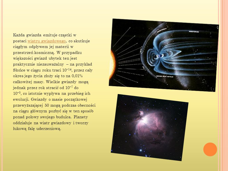 Każda gwiazda emituje cząstki w postaci wiatru gwiazdowego, co skutkujewiatru gwiazdowego ciągłym odpływem jej materii w przestrzeń kosmiczną. W przyp