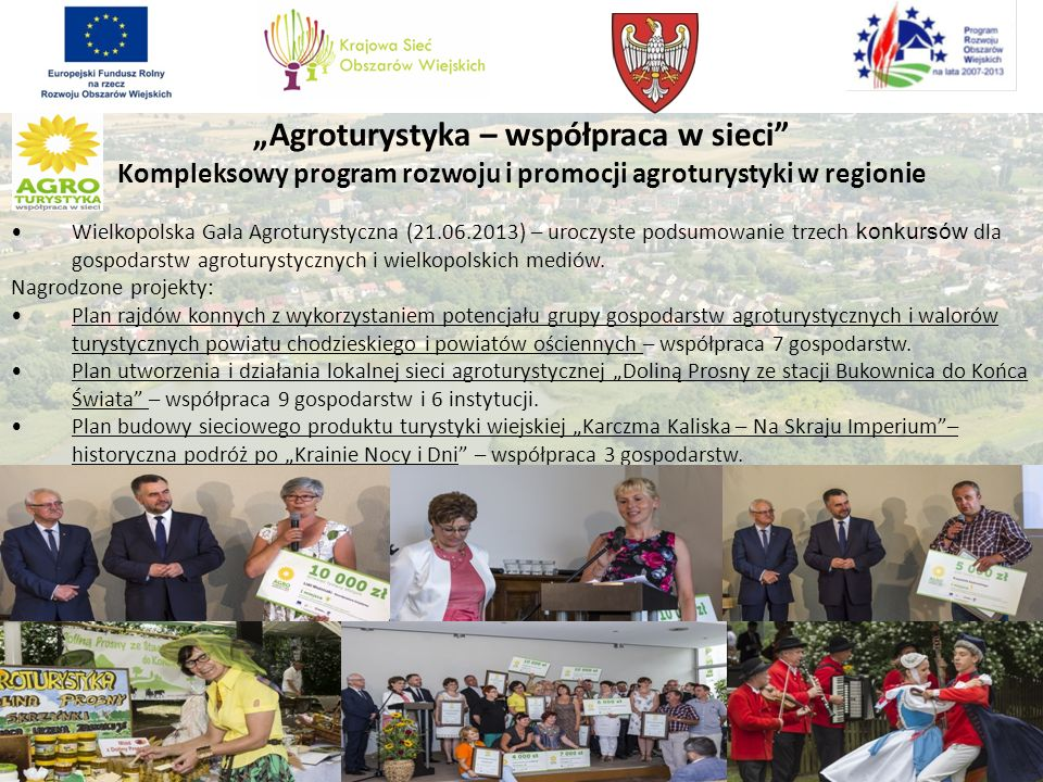 Agroturystyka – współpraca w sieci Kompleksowy program rozwoju i promocji agroturystyki w regionie Wielkopolska Gala Agroturystyczna (21.06.2013) – ur