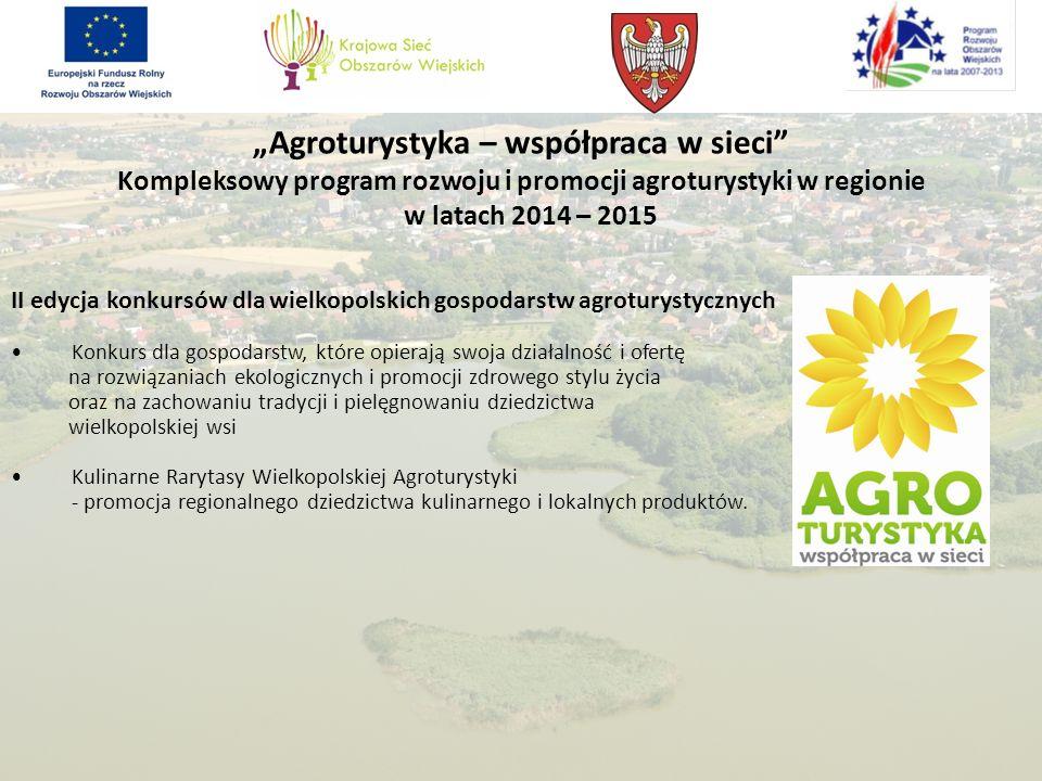 Agroturystyka – współpraca w sieci Kompleksowy program rozwoju i promocji agroturystyki w regionie w latach 2014 – 2015 II edycja konkursów dla wielko