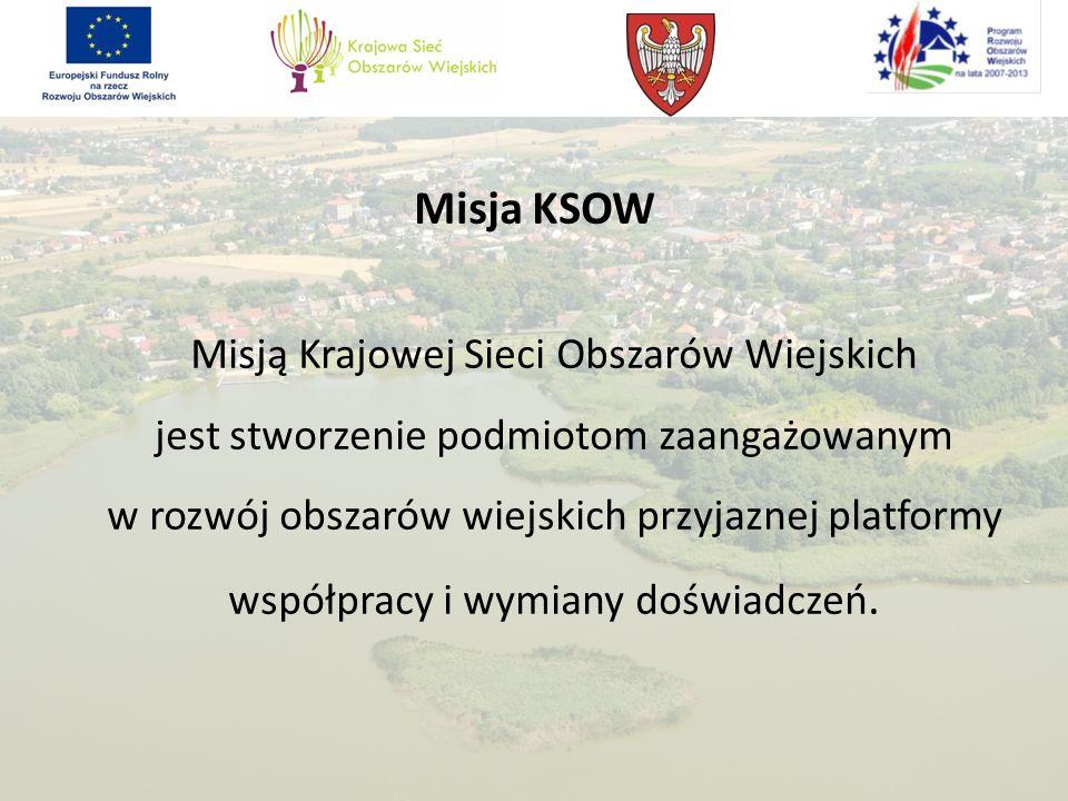 Misja KSOW Misją Krajowej Sieci Obszarów Wiejskich jest stworzenie podmiotom zaangażowanym w rozwój obszarów wiejskich przyjaznej platformy współpracy