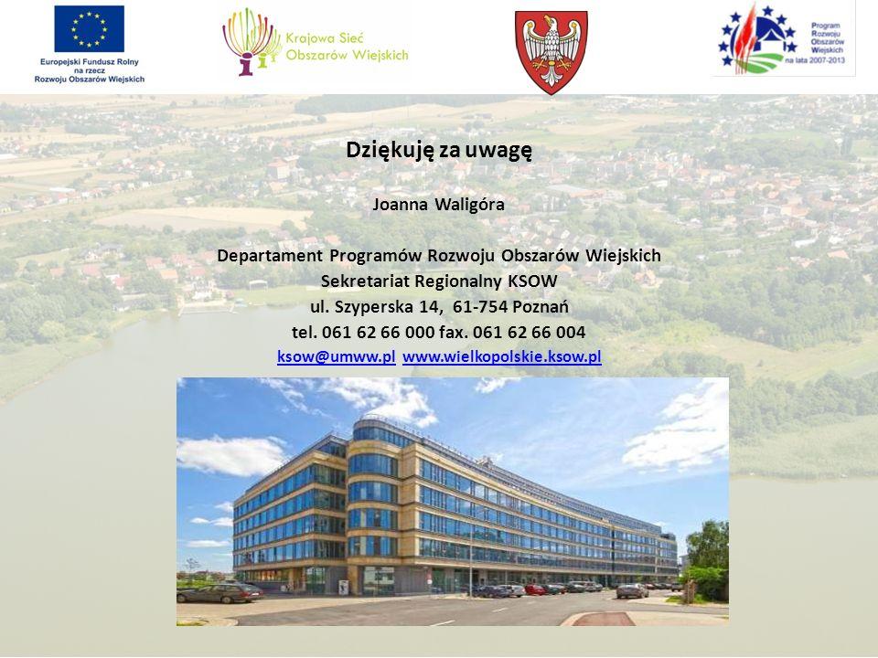 Dziękuję za uwagę Joanna Waligóra Departament Programów Rozwoju Obszarów Wiejskich Sekretariat Regionalny KSOW ul. Szyperska 14, 61-754 Poznań tel. 06