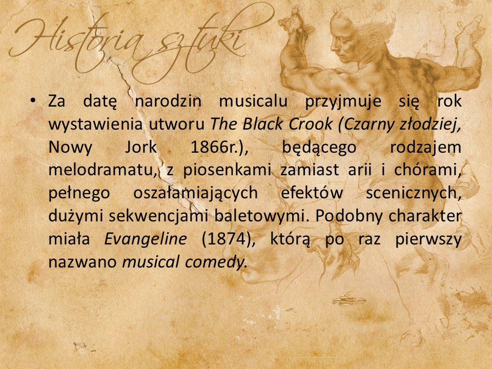 Za datę narodzin musicalu przyjmuje się rok wystawienia utworu The Black Crook (Czarny złodziej, Nowy Jork 1866r.), będącego rodzajem melodramatu, z p