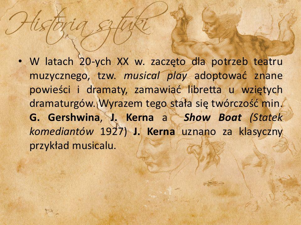W latach 20-ych XX w. zaczęto dla potrzeb teatru muzycznego, tzw. musical play adoptować znane powieści i dramaty, zamawiać libretta u wziętych dramat