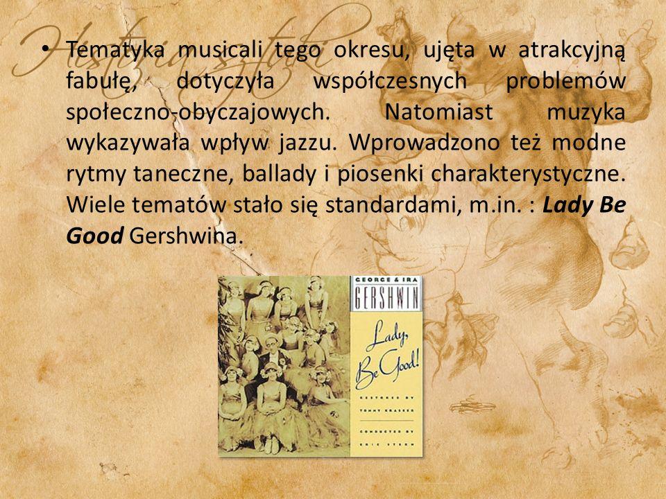 Tematyka musicali tego okresu, ujęta w atrakcyjną fabułę, dotyczyła współczesnych problemów społeczno-obyczajowych. Natomiast muzyka wykazywała wpływ