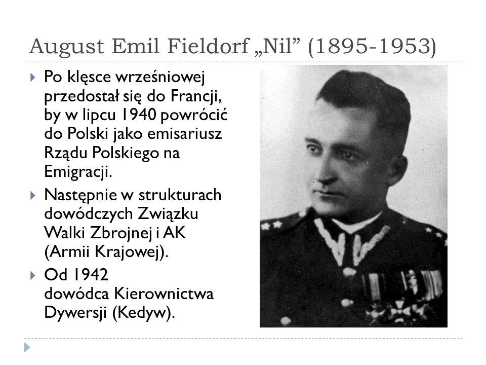 August Emil Fieldorf Nil (1895-1953) Po klęsce wrześniowej przedostał się do Francji, by w lipcu 1940 powrócić do Polski jako emisariusz Rządu Polskiego na Emigracji.