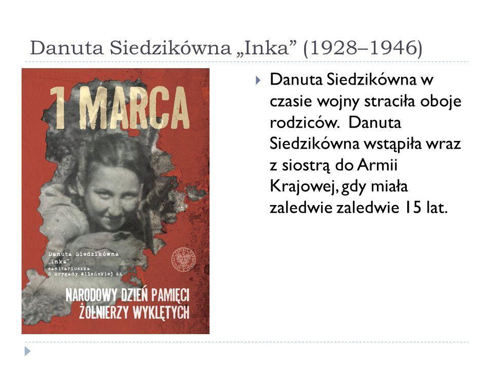 Danuta Siedzikówna Inka (1928–1946) Danuta Siedzikówna w czasie wojny straciła oboje rodziców. Danuta Siedzikówna wstąpiła wraz z siostrą do Armii Kra