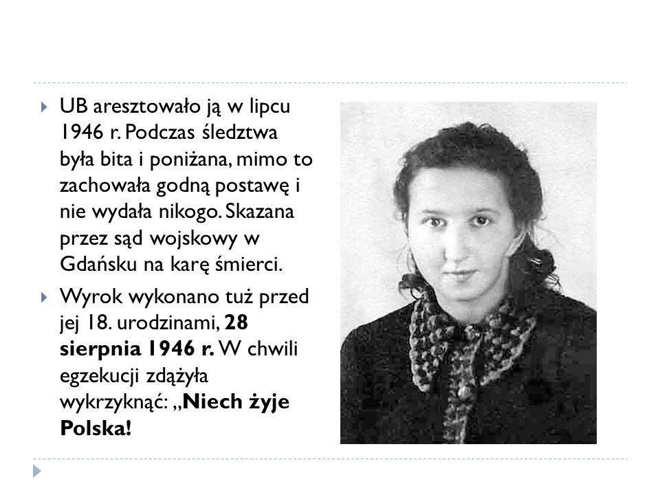 UB aresztowało ją w lipcu 1946 r. Podczas śledztwa była bita i poniżana, mimo to zachowała godną postawę i nie wydała nikogo. Skazana przez sąd wojsko