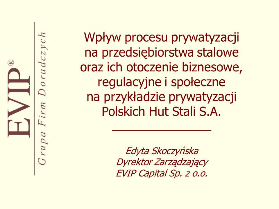Wpływ procesu prywatyzacji na przedsiębiorstwa stalowe oraz ich otoczenie biznesowe, regulacyjne i społeczne na przykładzie prywatyzacji Polskich Hut