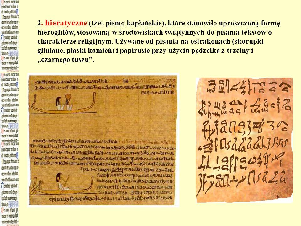 2. hieratyczne (tzw. pismo kapłańskie), które stanowiło uproszczoną formę hieroglifów, stosowaną w środowiskach świątynnych do pisania tekstów o chara
