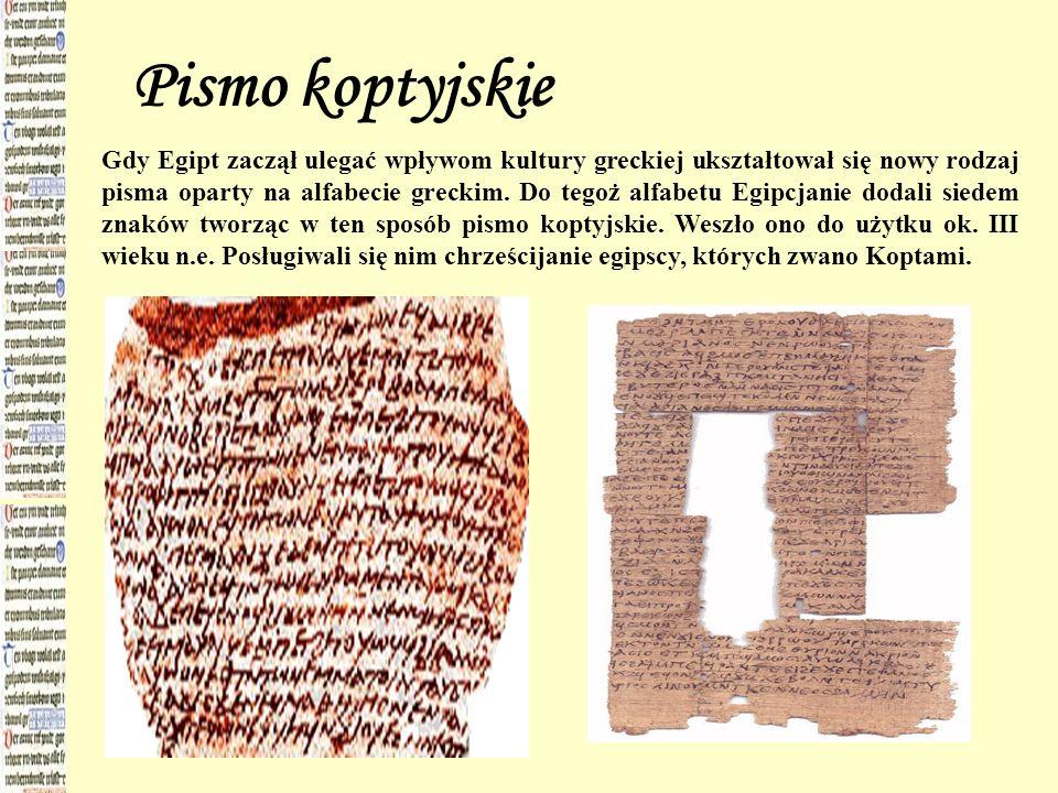 Pismo koptyjskie Gdy Egipt zaczął ulegać wpływom kultury greckiej ukształtował się nowy rodzaj pisma oparty na alfabecie greckim. Do tegoż alfabetu Eg