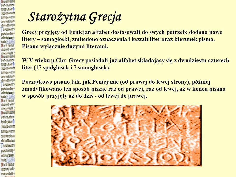 Starożytna Grecja Grecy przyjęty od Fenicjan alfabet dostosowali do swych potrzeb: dodano nowe litery – samogłoski, zmieniono oznaczenia i kształt lit