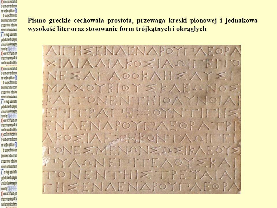Pismo greckie cechowała prostota, przewaga kreski pionowej i jednakowa wysokość liter oraz stosowanie form trójkątnych i okrągłych