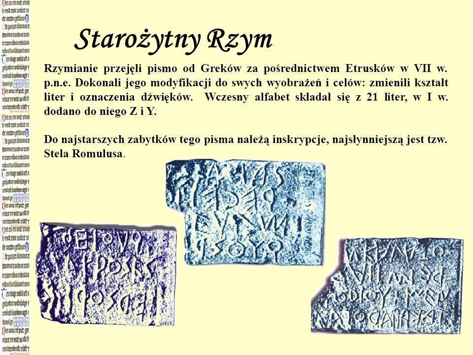 Starożytny Rzym Rzymianie przejęli pismo od Greków za pośrednictwem Etrusków w VII w. p.n.e. Dokonali jego modyfikacji do swych wyobrażeń i celów: zmi