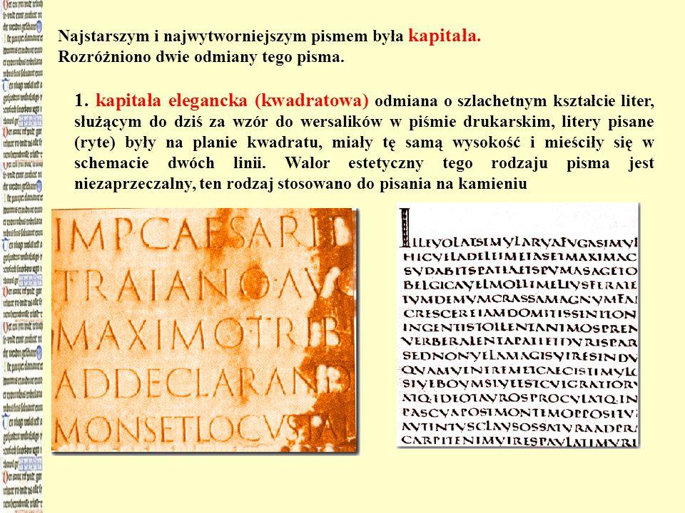 Najstarszym i najwytworniejszym pismem była kapitała. Rozróżniono dwie odmiany tego pisma. 1. kapitała elegancka (kwadratowa) odmiana o szlachetnym ks