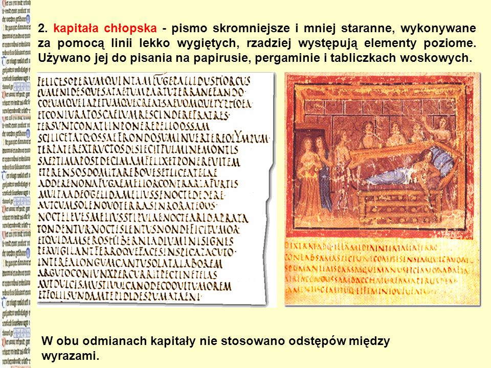 2. kapitała chłopska - pismo skromniejsze i mniej staranne, wykonywane za pomocą linii lekko wygiętych, rzadziej występują elementy poziome. Używano j