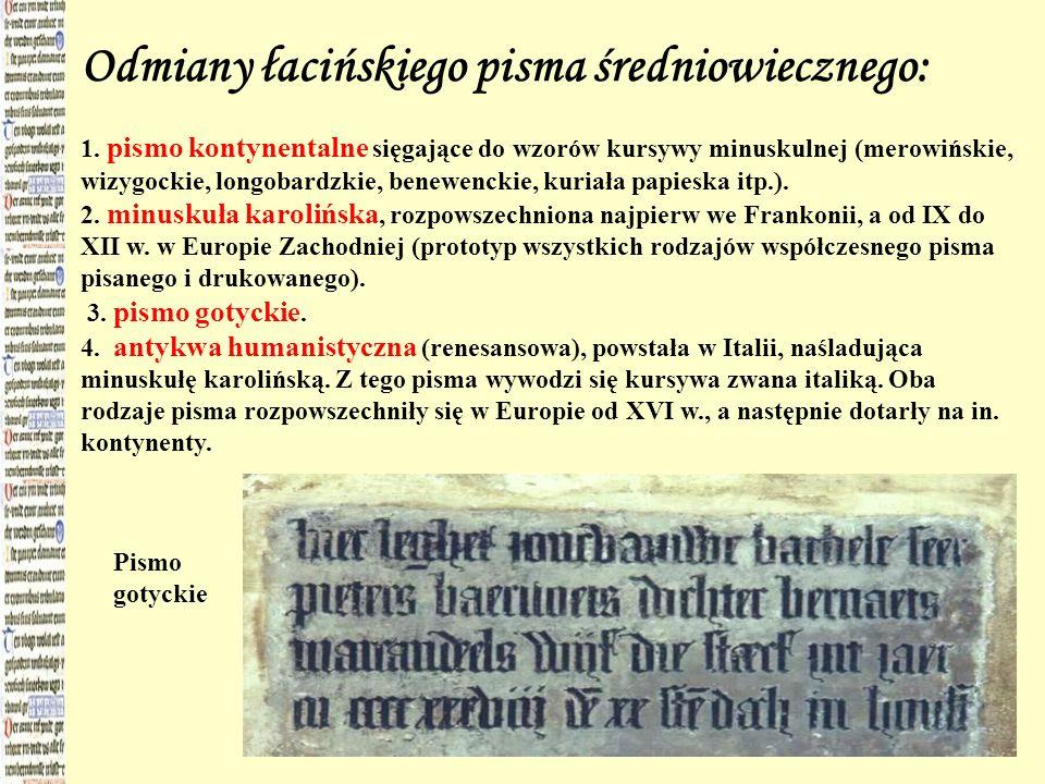 Odmiany łacińskiego pisma średniowiecznego: 1. pismo kontynentalne sięgające do wzorów kursywy minuskulnej (merowińskie, wizygockie, longobardzkie, be