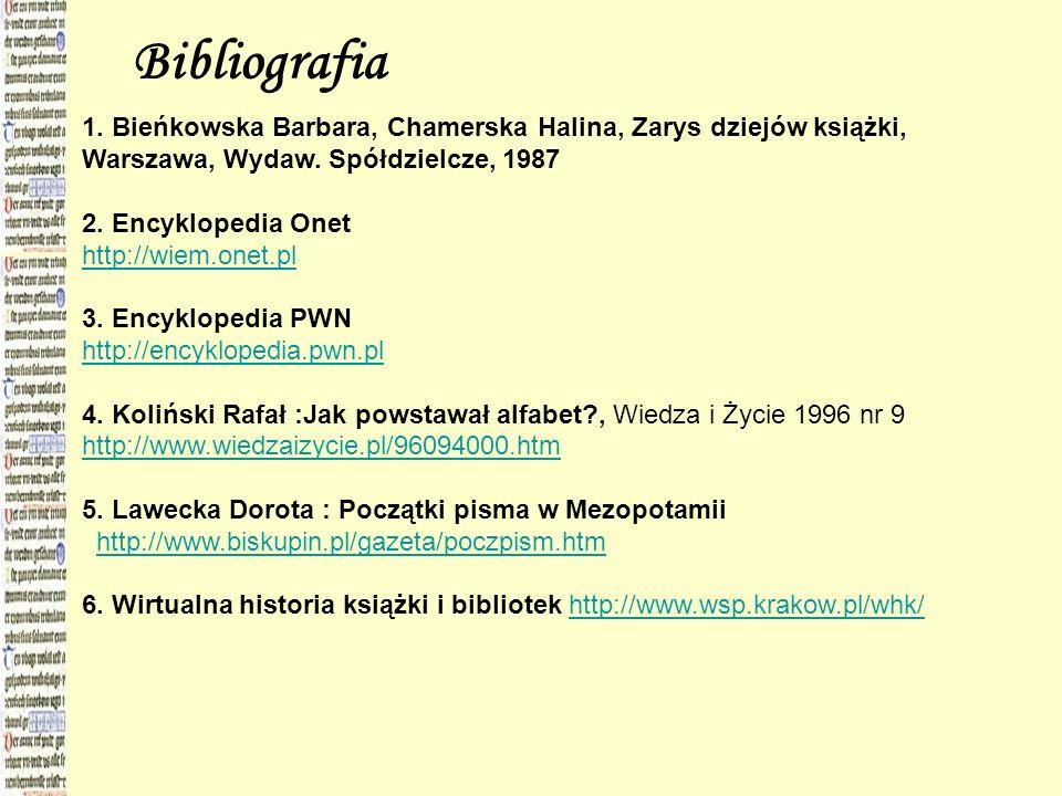1. Bieńkowska Barbara, Chamerska Halina, Zarys dziejów książki, Warszawa, Wydaw. Spółdzielcze, 1987 2. Encyklopedia Onet http://wiem.onet.pl http://wi