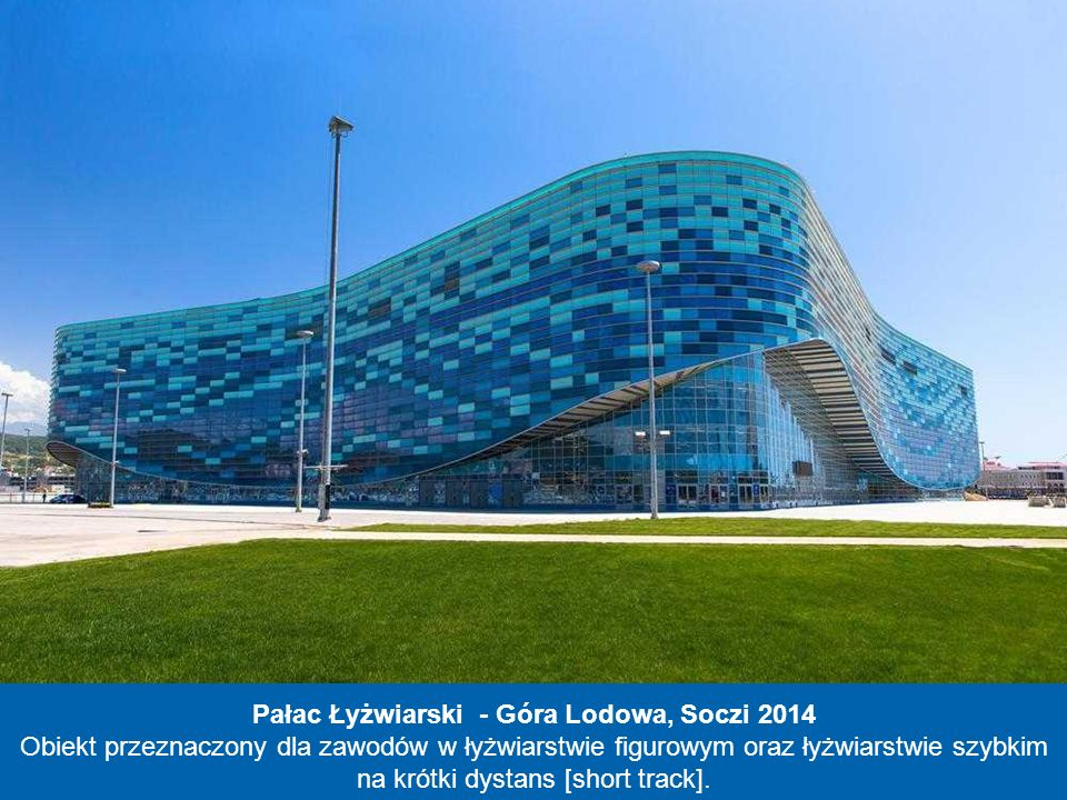 Centrum Łyżwiarskie - Adler Arena, Soczi 2014 W tym obiekcie odbędą się zawody łyżwiarstwa szybkiego. Ściany hali lodowiska są przeszklone, dzięki cze