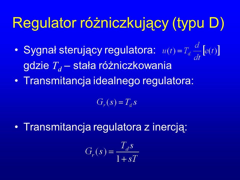 Regulator różniczkujący (typu D) Sygnał sterujący regulatora: gdzie T d – stała różniczkowania Transmitancja idealnego regulatora: Transmitancja regulatora z inercją: