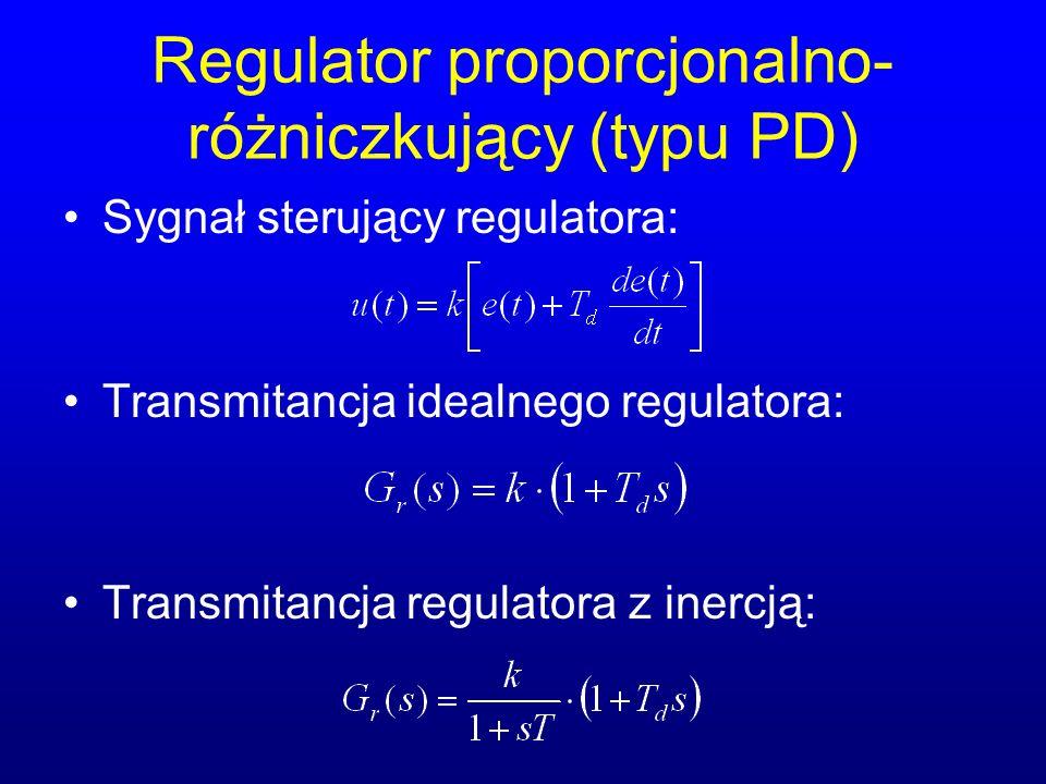 Regulator proporcjonalno- różniczkujący (typu PD) Sygnał sterujący regulatora: Transmitancja idealnego regulatora: Transmitancja regulatora z inercją: