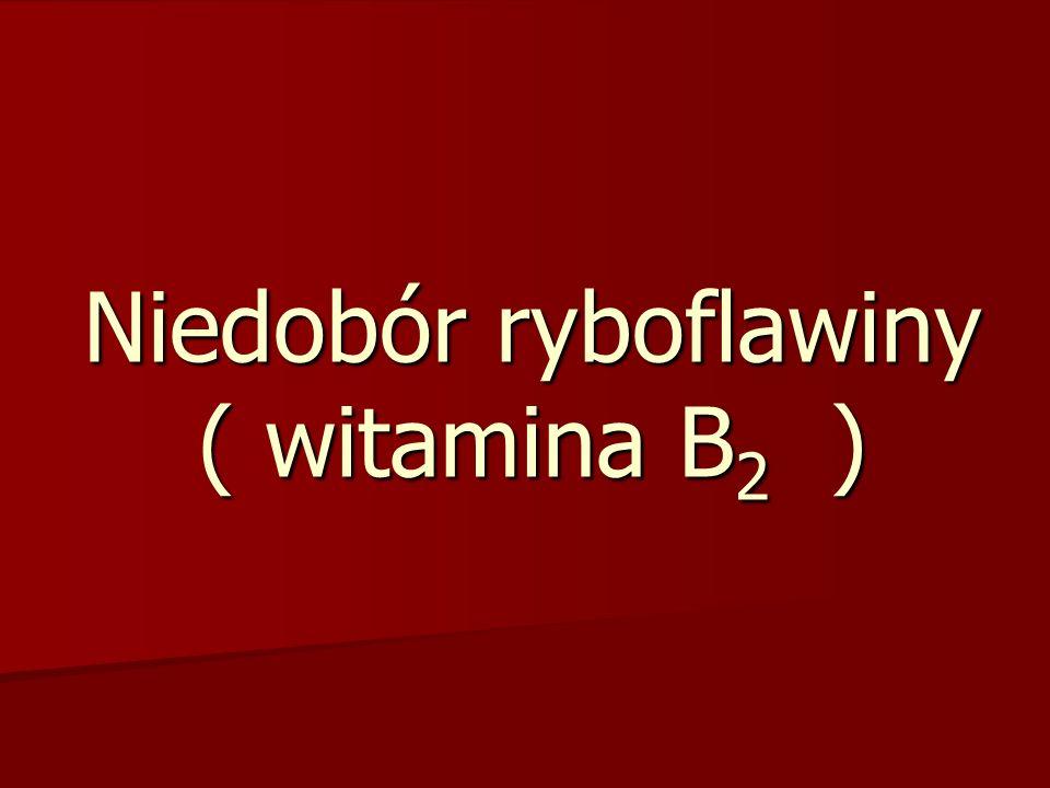 Niedobór ryboflawiny ( witamina B 2 )