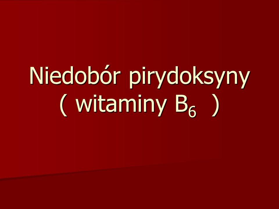Niedobór pirydoksyny ( witaminy B 6 )