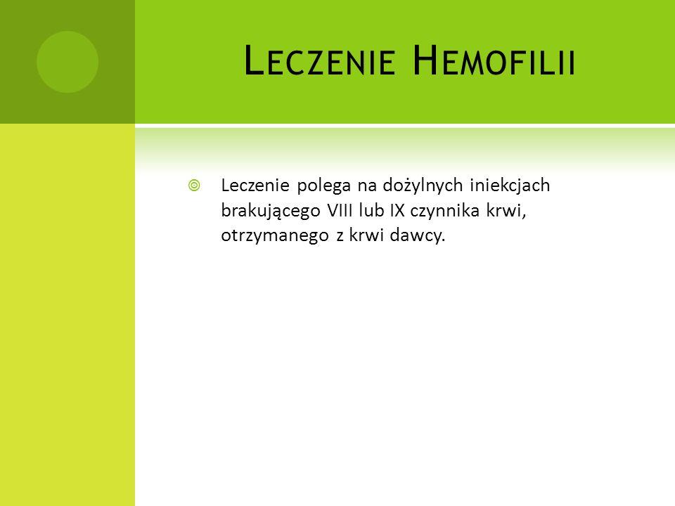 c)H EMOFILIA Hemofilia - to genetyczne zaburzenie krzepnięcia krwi związane z brakiem lub niedoborem czynnika krzepnięcia. Ryzyko krwotoku istnieje pr