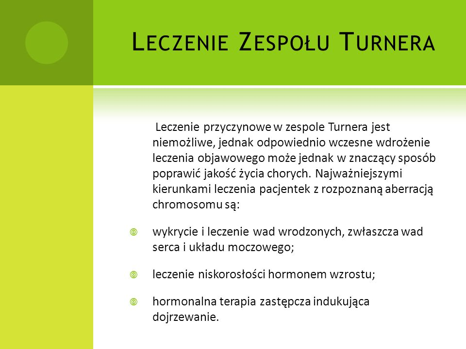 Z ESPÓŁ T URNERA Zespół Turnera – uwarunkowany genetycznie zespół wad wrodzonych spowodowany całkowitym lub częściowym brakiem jednego z chromosomów w