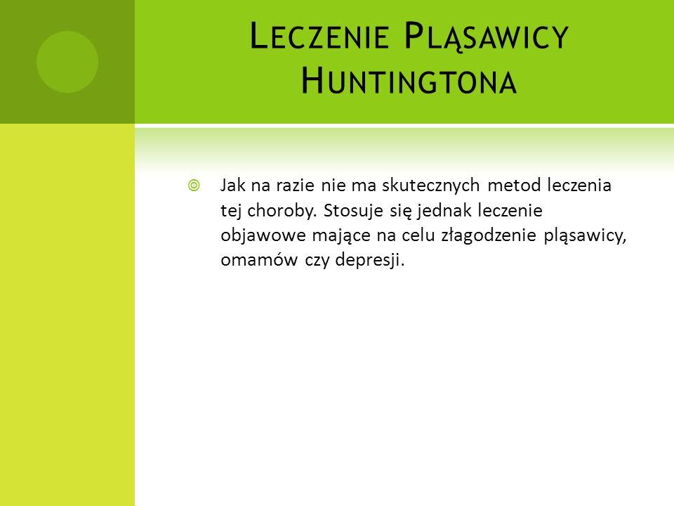 P LĄSAWICA H UNTINGTONA Pląsawica Huntingtona – choroba genetyczna, atakująca ośrodkowy układ nerwowy. Objawami choroby są niekontrolowane ruchy oraz