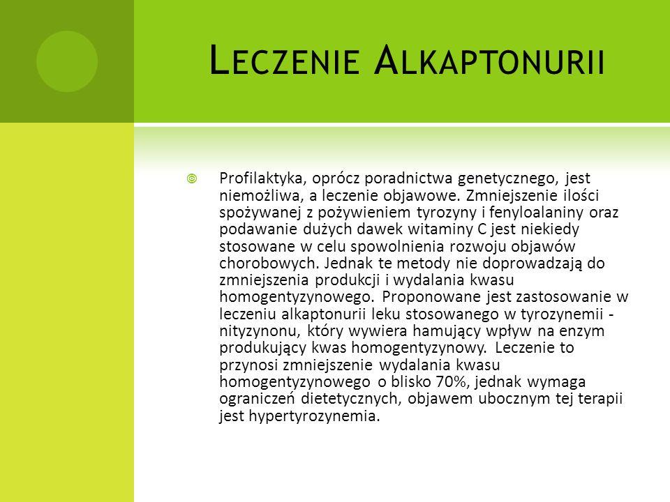 A LKAPTONURIA Alkaptonuria - rzadka, genetycznie uwarunkowana choroba polegająca na enzymatycznym defekcie metabolicznym w szlaku przemian aminokwasu