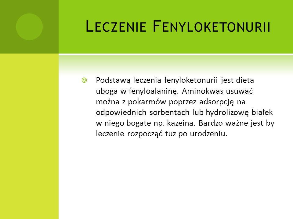 F ENYLOKETONURIA Fenyloketonuria - genetycznie uwarunkowany niedobór enzymu hydroksylazy i fenyloalaniny uniemożliwiający przemianę fenyloalaniny w ty